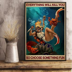 Girl diving everything will kill you so choose something fun poster A3