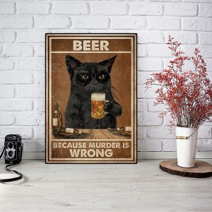 Grumpy black cat beer because murder is wrong poster A3