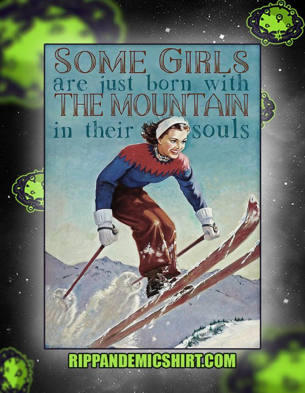 Skiing some girls are just born with the moutain in their souls poster