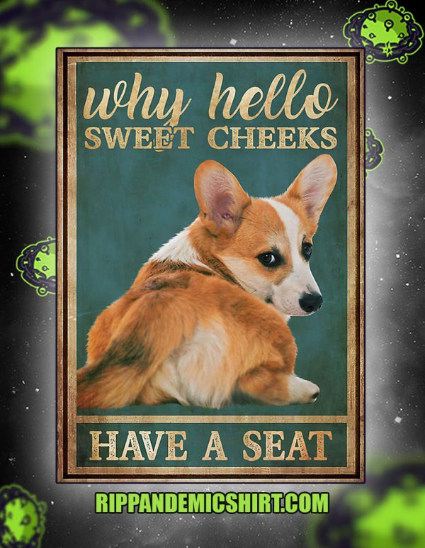 Corgi why hello sweet cheeks have a seat poster