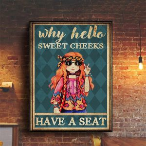 Hippie girl why hello sweet cheeks have a seat poster A1