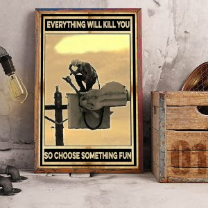 Lineman everything will kill you so choose something fun poster A3