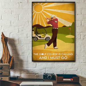 The golf course is calling and I must go poster A1