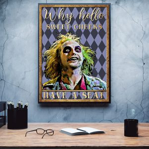 Beetlejuice why hello sweet cheeks have a seat poster A3