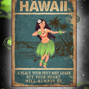 Hawaii a place your feet may leave but your heart will alway be poster