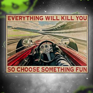 Indianapolis car everything will kill you so choose something fun poster