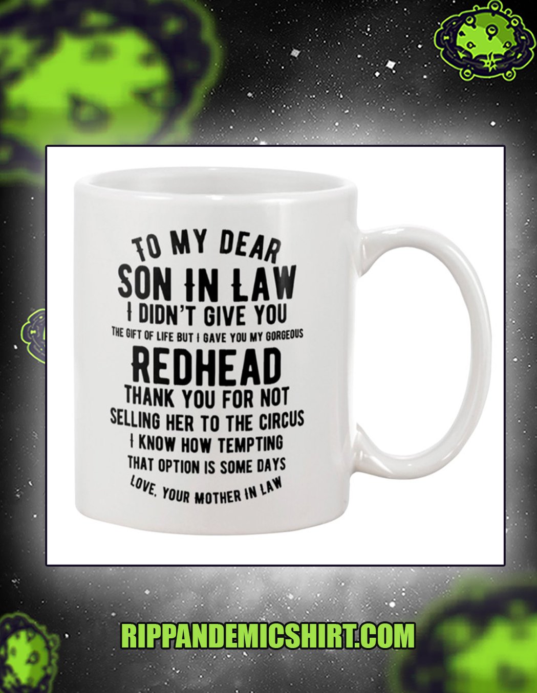 To my dear son in law I didn't give you mug 15oz