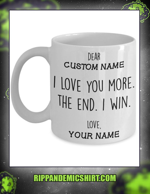 I love you more the end I win personalized custom name mug