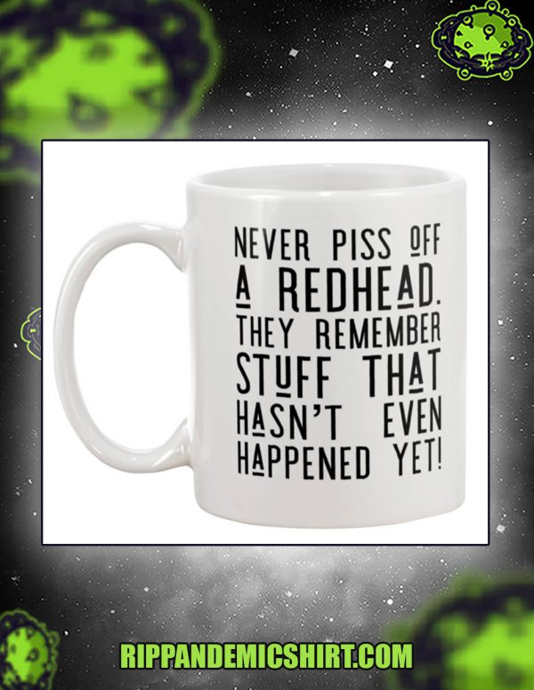 Never piss off a redhead they remember mug 11oz