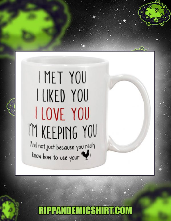 I meet you I liked you I love you I keeping you mug