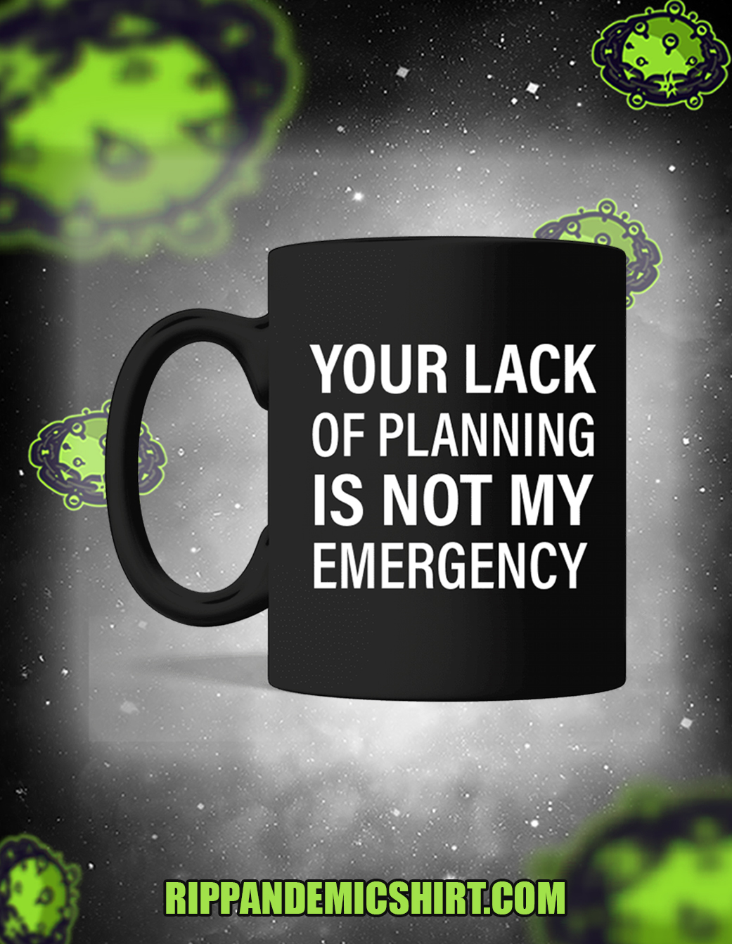 Your lack of planning is not my emergency mug front