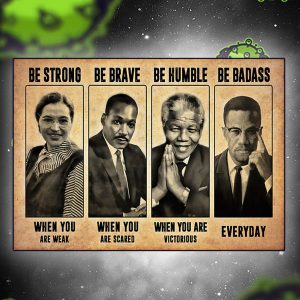 Rosa Parks Martin Luther King be strong be brave be humble be badass poster