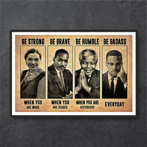 Rosa Parks Martin Luther King be strong be brave be humble be badass poster A3