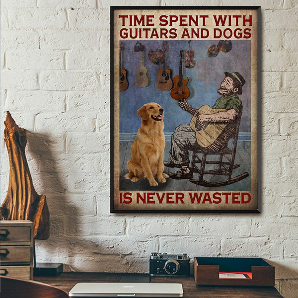 Time spent with guitars and dogs is never wasted poster A2