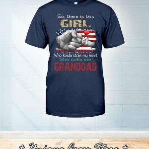 American Flag So There Is Girl Who Kinda Stole My Heart She Calls Me Granddad Shirt