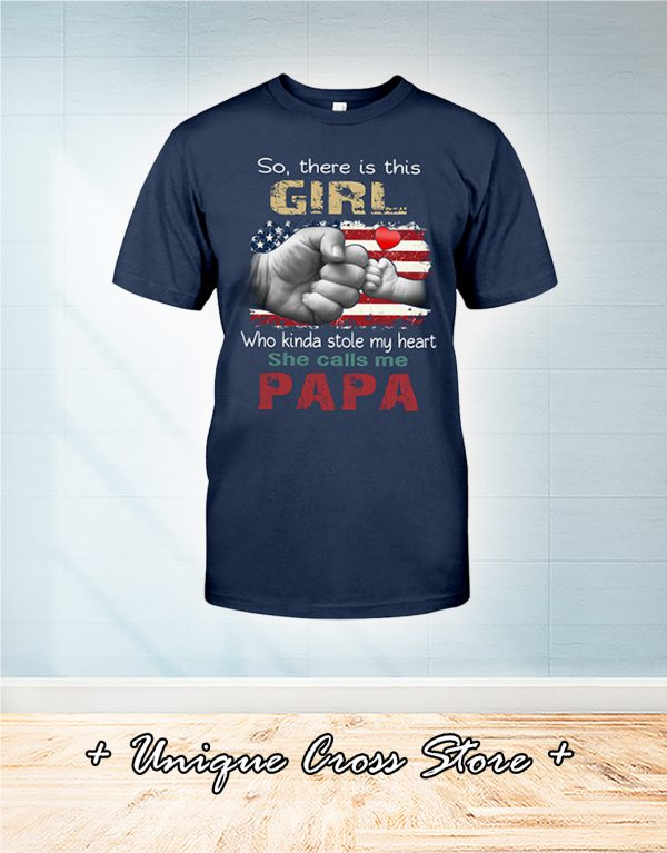 American Flag So There Is Girl Who Kinda Stole My Heart She Calls Me Papa Shirt