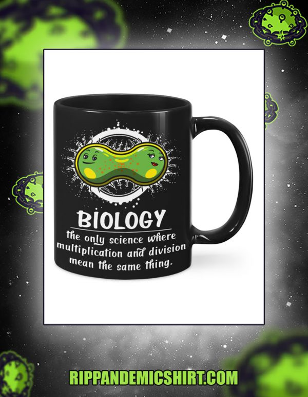 Biology the only science where multiplication and dividion mean the same thing mug 2