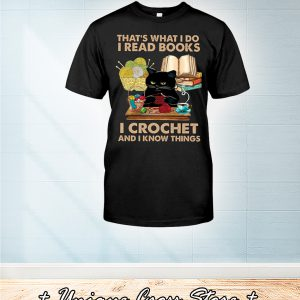 Black Cat That's What I Do I Read Books I Crochet And I Know Things Shirt