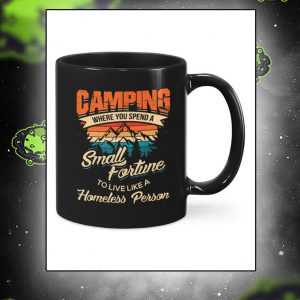 Camping where you spend a small fortune to live like a homeless person mug