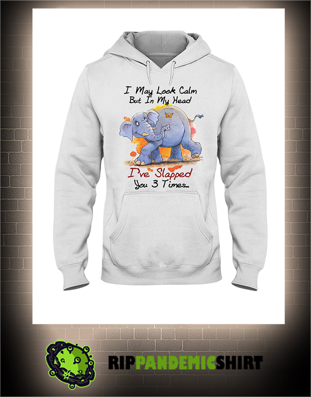 Elephant and butterfly I may look calm but in my head I've slapped you 3 times hoodie
