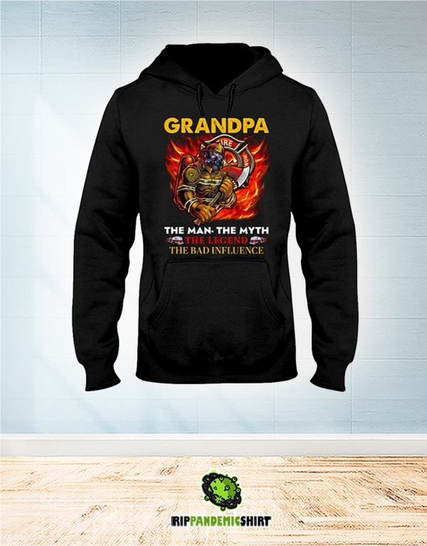 Firefighter Grandpa The Man The Myth The Legend The Bad Influence hoodie