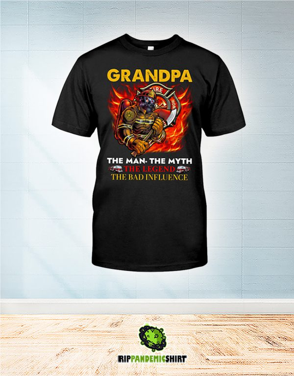 Firefighter Grandpa The Man The Myth The Legend The Bad Influence shirt