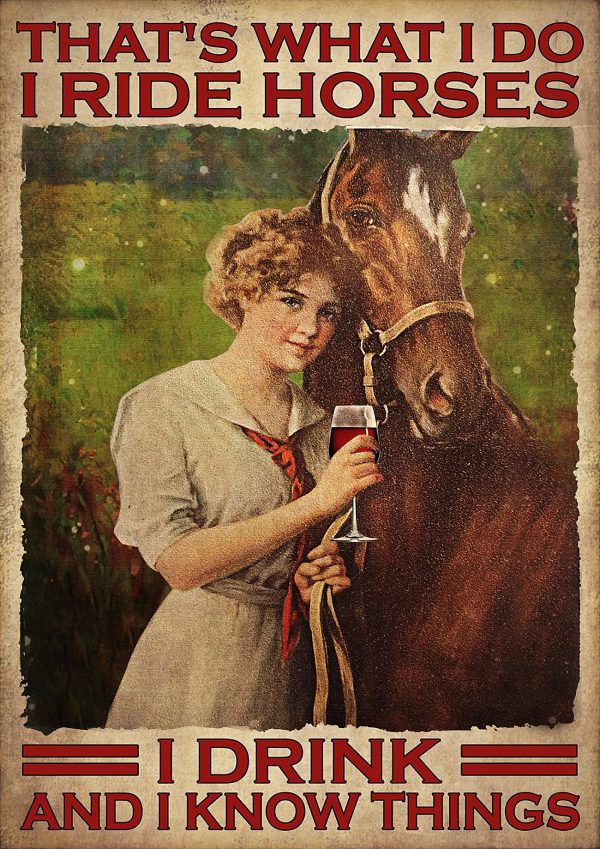 Girl That's what I do I ride horses I drink and I know things poster