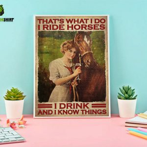 Girl That's what I do I ride horses I drink and I know things poster A1