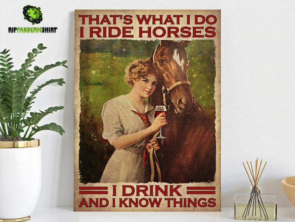 Girl That's what I do I ride horses I drink and I know things poster A2