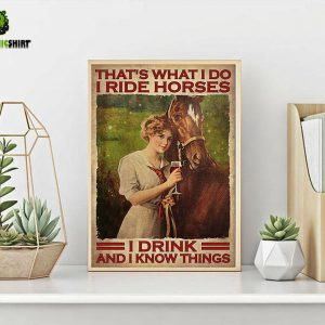 Girl That's what I do I ride horses I drink and I know things poster A3