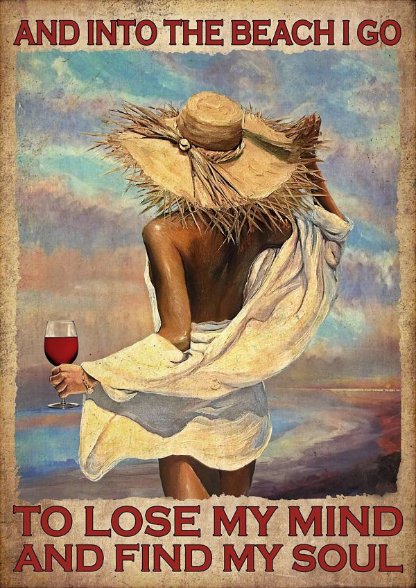Girl and wine and into the beach I go to lose my mind and find my soul poster