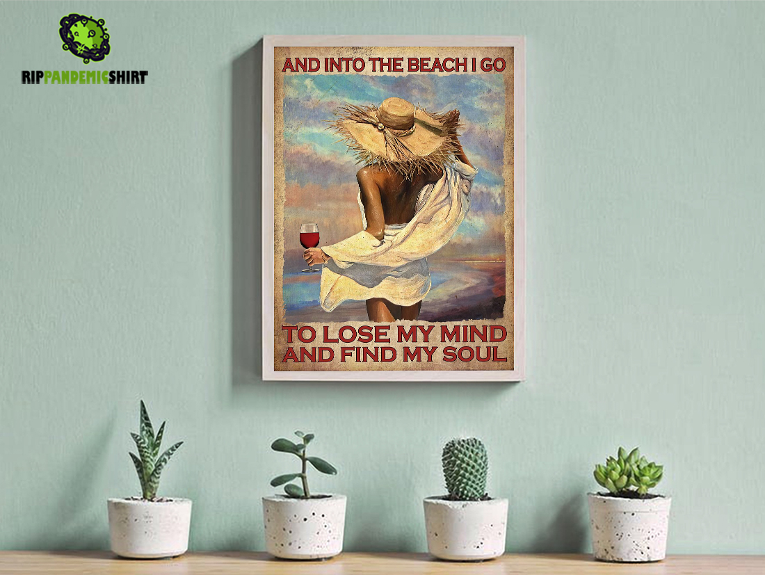 Girl and wine and into the beach I go to lose my mind and find my soul poster A1