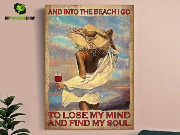 Girl and wine and into the beach I go to lose my mind and find my soul poster A2