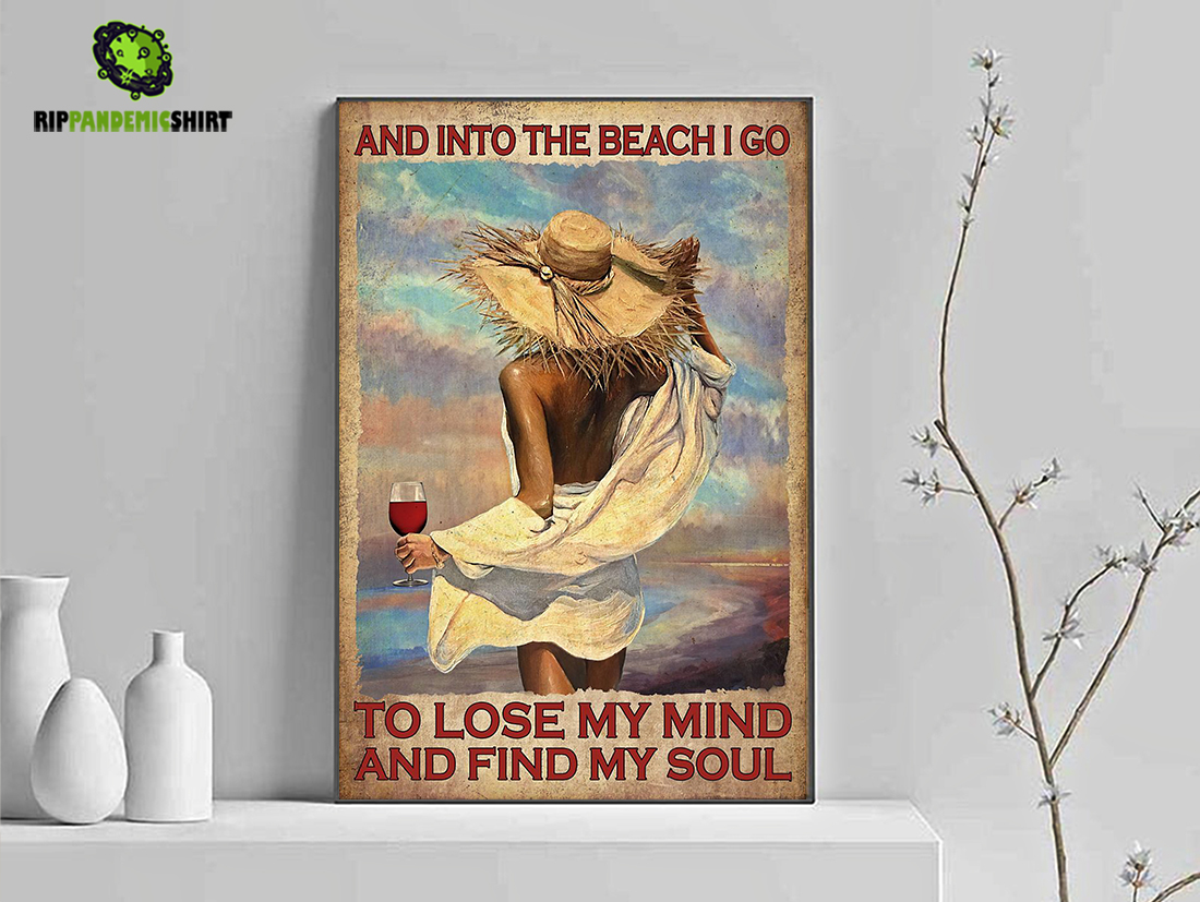 Girl and wine and into the beach I go to lose my mind and find my soul poster A3