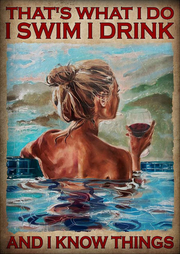 Girl and wine that's what I do I swim I drink and I know things poster