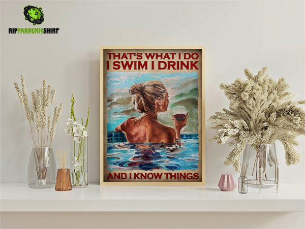 Girl and wine that's what I do I swim I drink and I know things poster A2