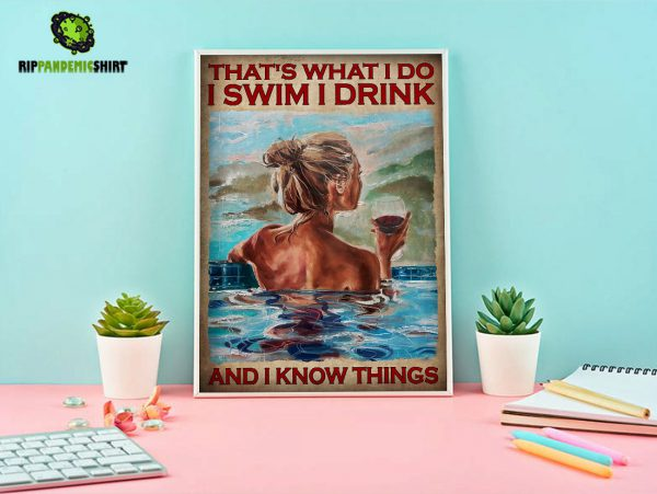 Girl and wine that's what I do I swim I drink and I know things poster A3