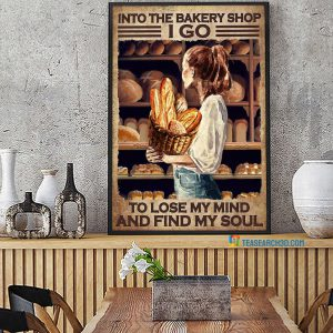 Girl into the bakery shop I go to lose my mind and find my soul poster