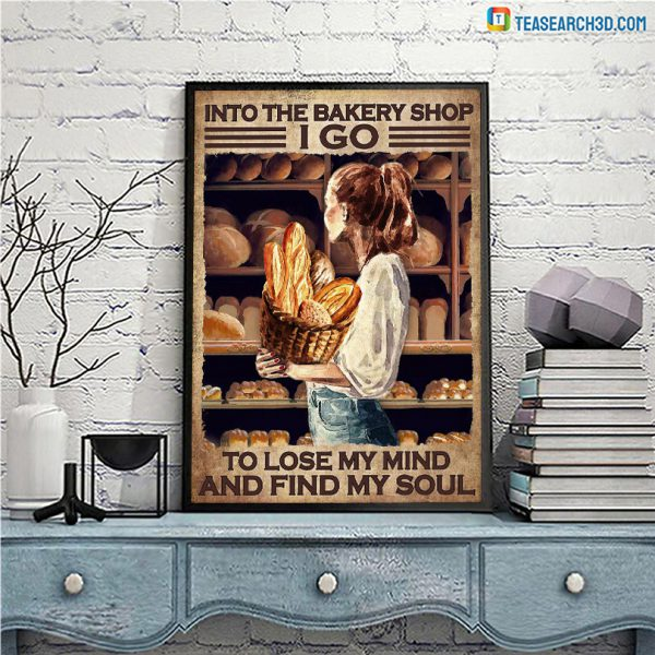 Girl into the bakery shop I go to lose my mind and find my soul poster A1