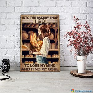 Girl into the bakery shop I go to lose my mind and find my soul poster A3