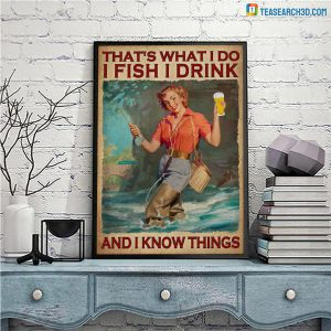 Girl that's what I do I fish I drink and I know things poster