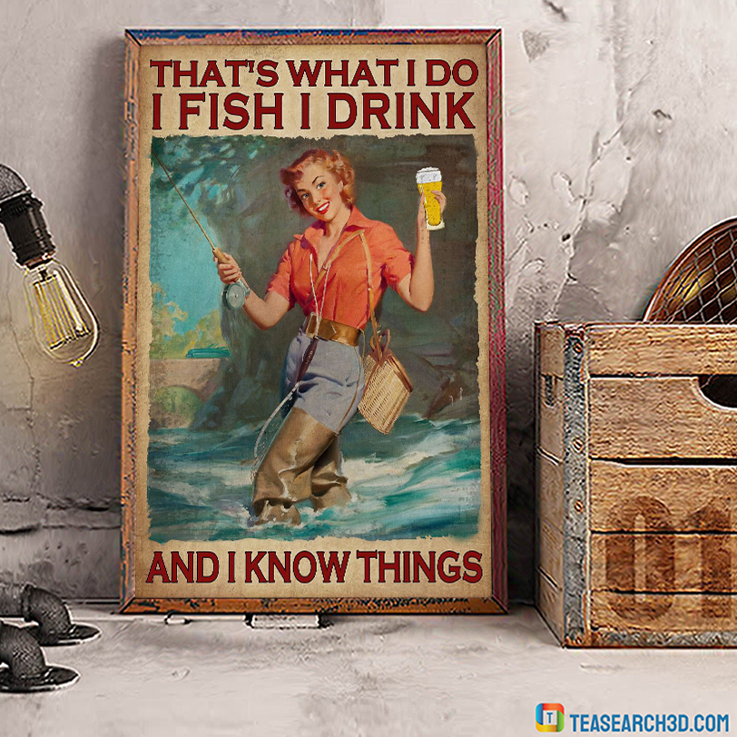 Girl that's what I do I fish I drink and I know things poster A1