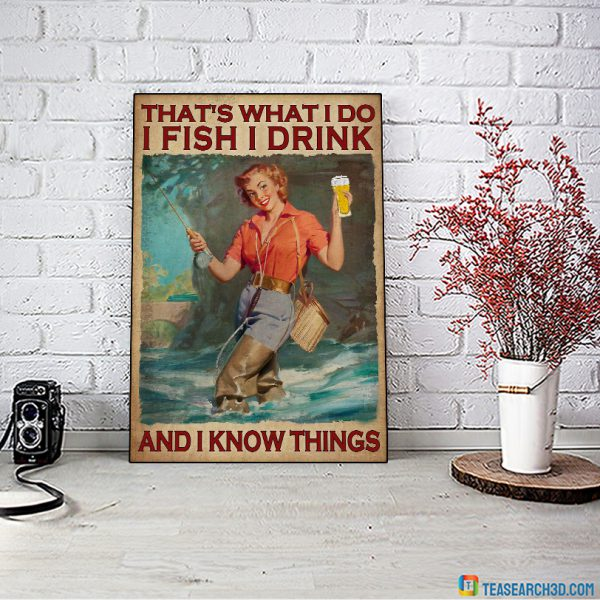 Girl that's what I do I fish I drink and I know things poster A2