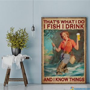 Girl that's what I do I fish I drink and I know things poster A3