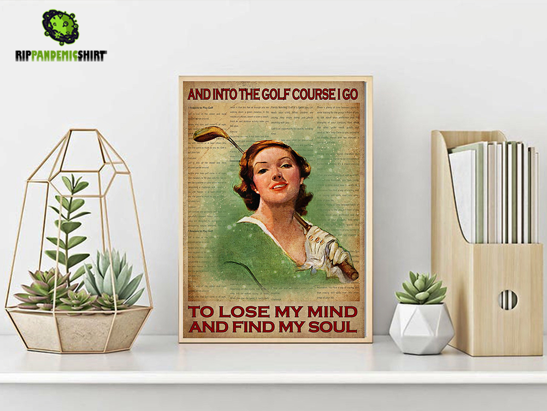 Golf girl and into the golf course I go to lose my mind and find my soul poster A1