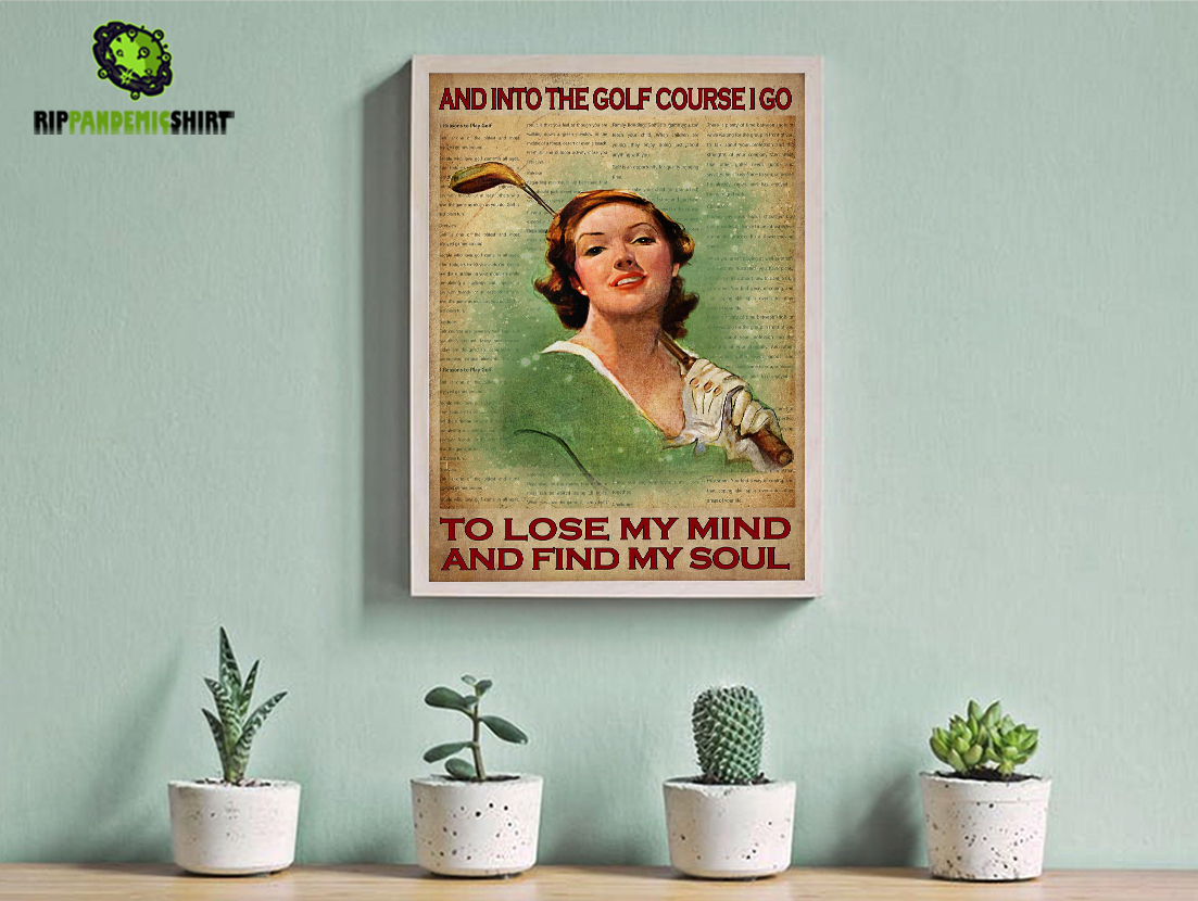 Golf girl and into the golf course I go to lose my mind and find my soul poster A2