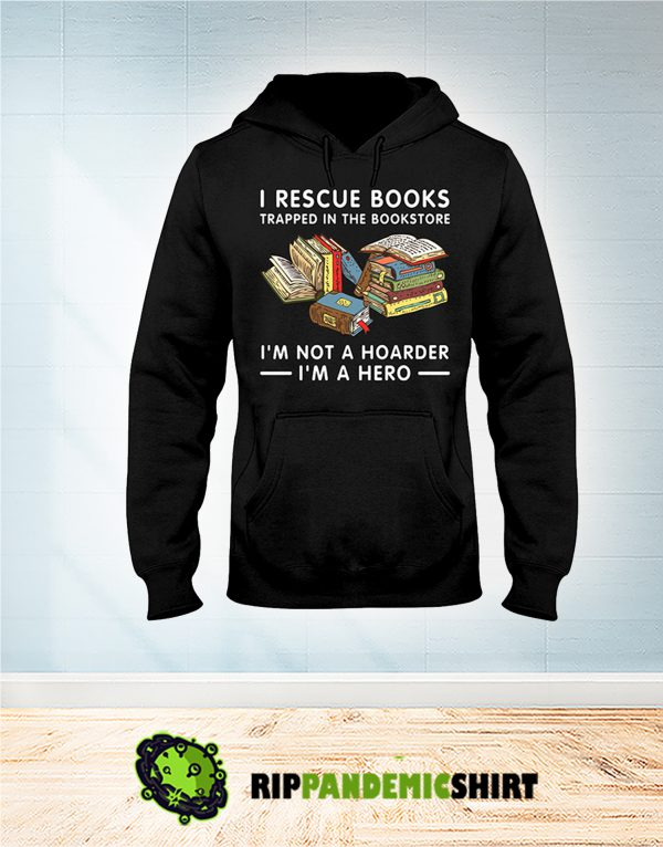 I recue books trapped in the bookstore hoodie