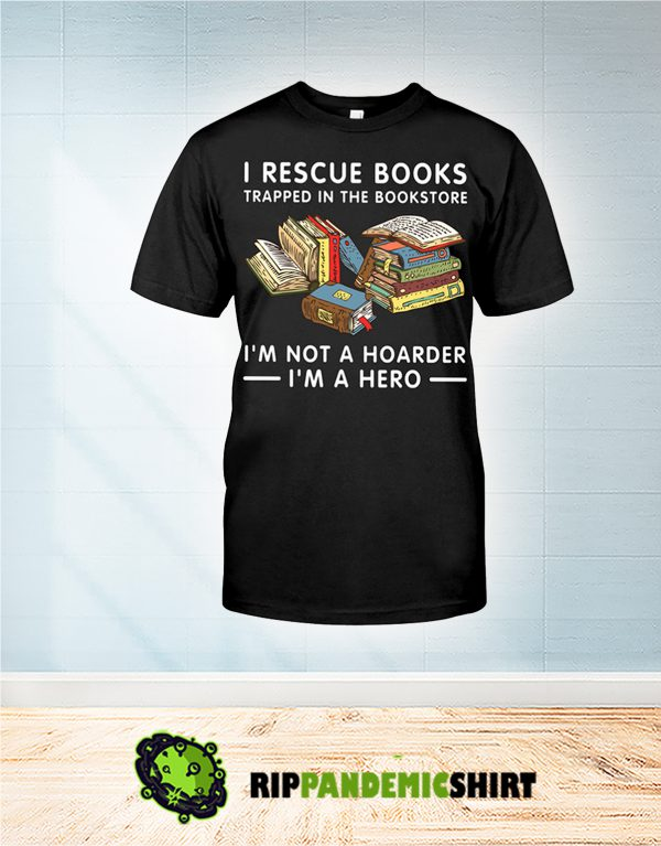 I recue books trapped in the bookstore shirt