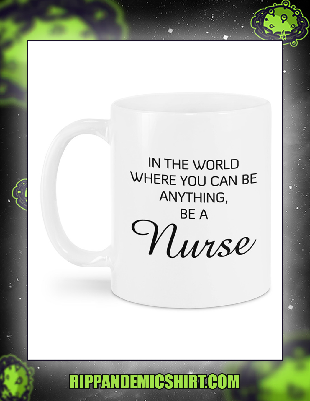 In a world where you can be anything be a nurse mug 1