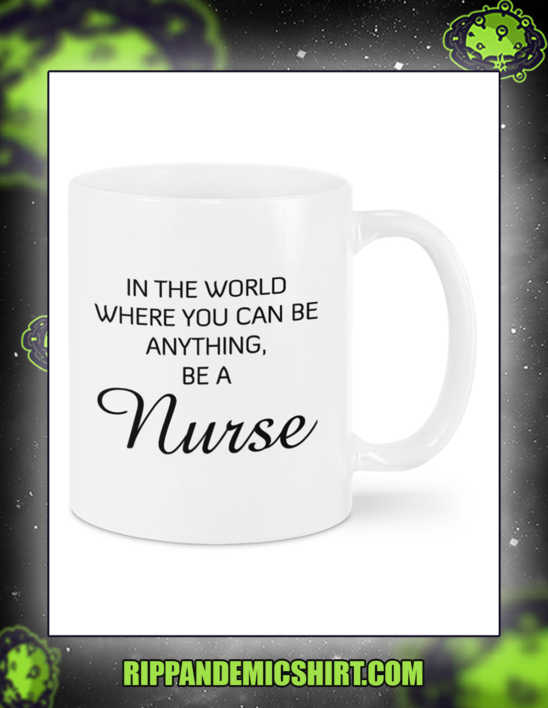 In a world where you can be anything be a nurse mug 2